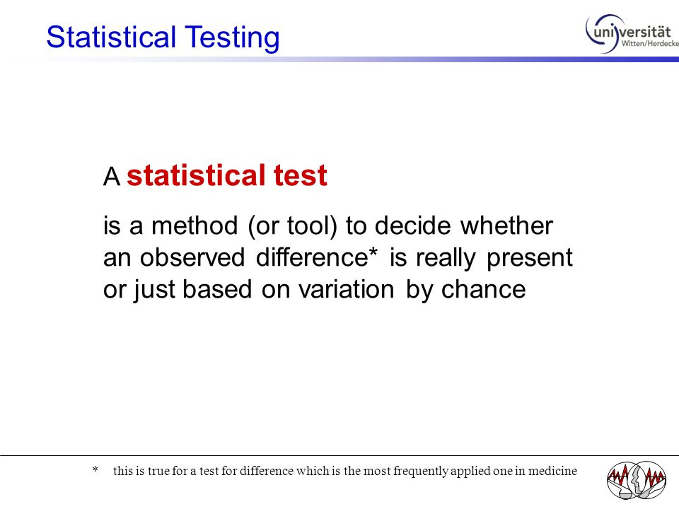 A statistical test is a method (or tool) to decide whether an observed difference* is really present or just based on variation by chance *this is tru