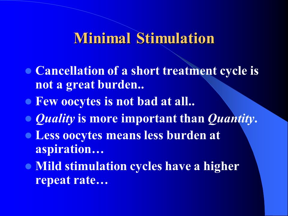 Minimal Stimulation Cancellation of a short treatment cycle is not a great burden.. Few oocytes is not bad at all.. Quality is more important than Qua