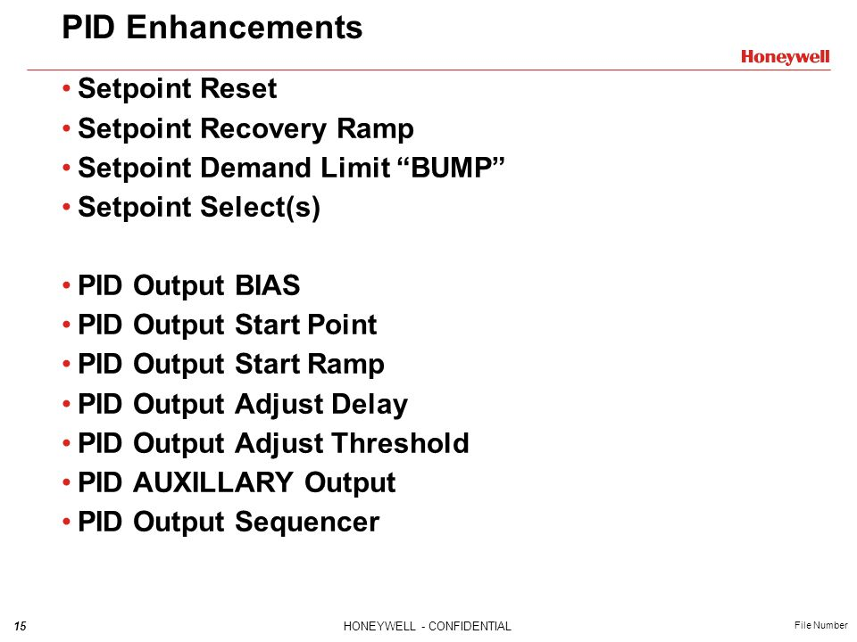 15HONEYWELL - CONFIDENTIAL File Number PID Enhancements Setpoint Reset Setpoint Recovery Ramp Setpoint Demand Limit BUMP Setpoint Select(s) PID Output