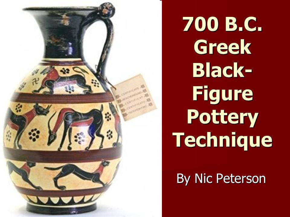 700 B.C. Greek Black- Figure Pottery Technique By Nic Peterson