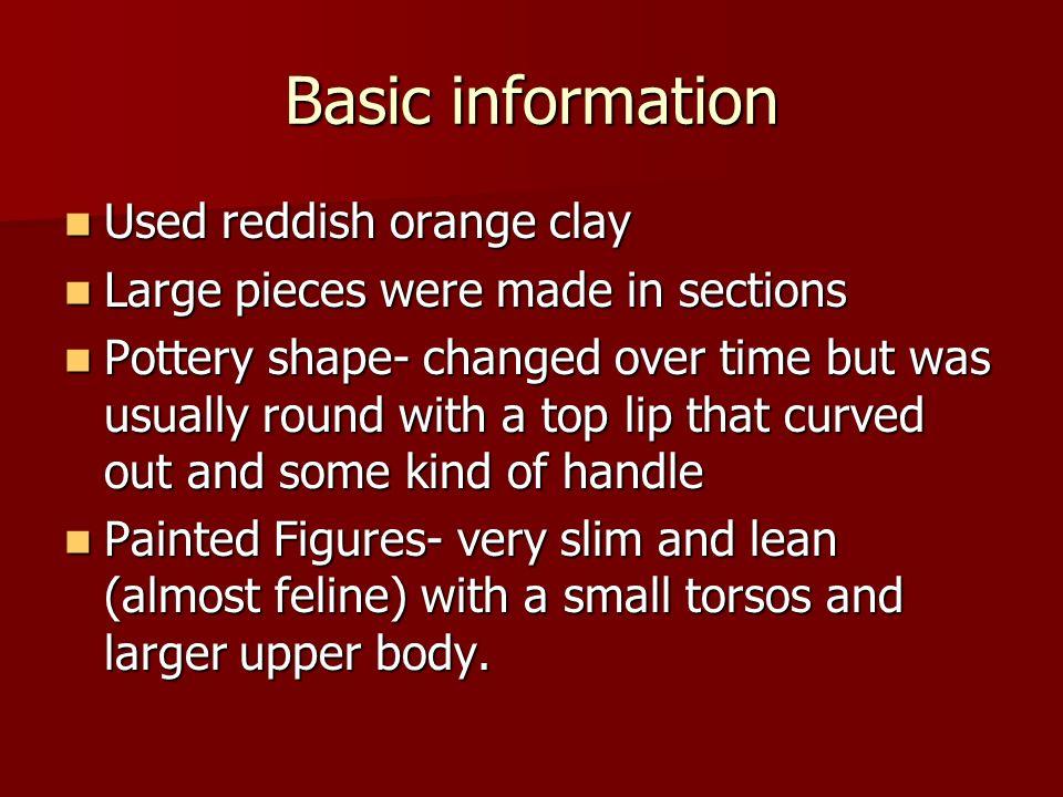 Basic information Used reddish orange clay Used reddish orange clay Large pieces were made in sections Large pieces were made in sections Pottery shap