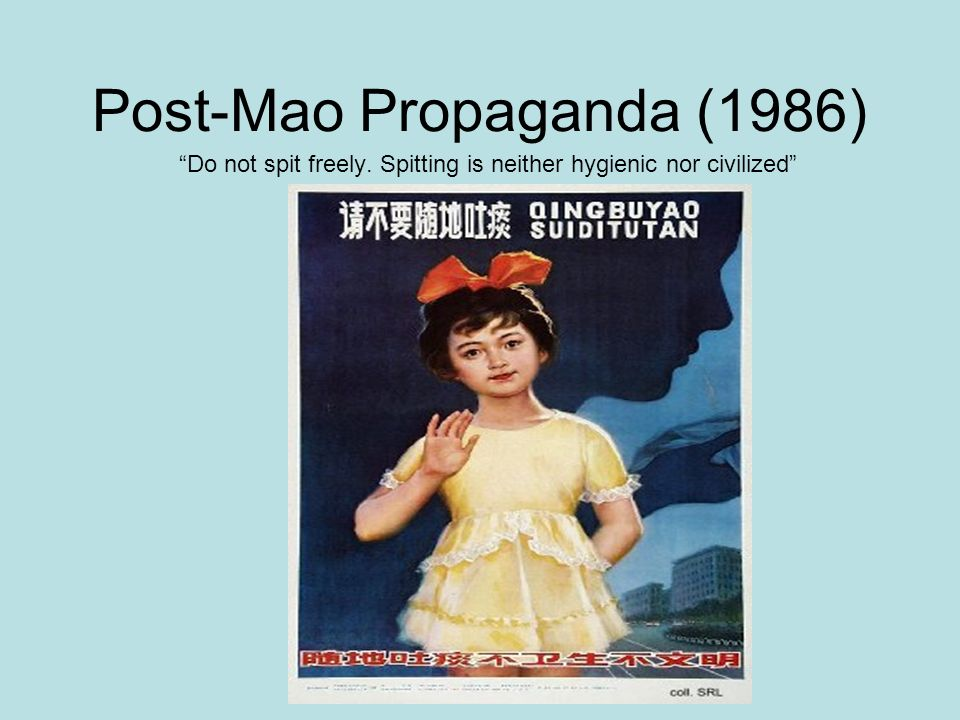 Post-Mao Propaganda (1986) Do not spit freely. Spitting is neither hygienic nor civilized