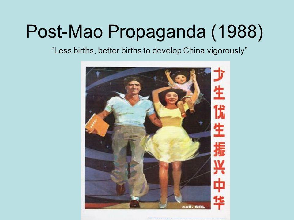 Post-Mao Propaganda (1988) Less births, better births to develop China vigorously