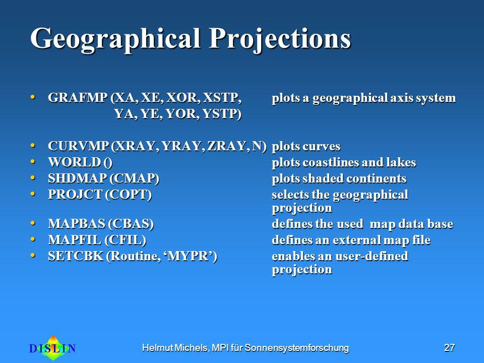 Helmut Michels, MPI für Sonnensystemforschung27 Geographical Projections GRAFMP (XA, XE, XOR, XSTP, plots a geographical axis system GRAFMP (XA, XE, X