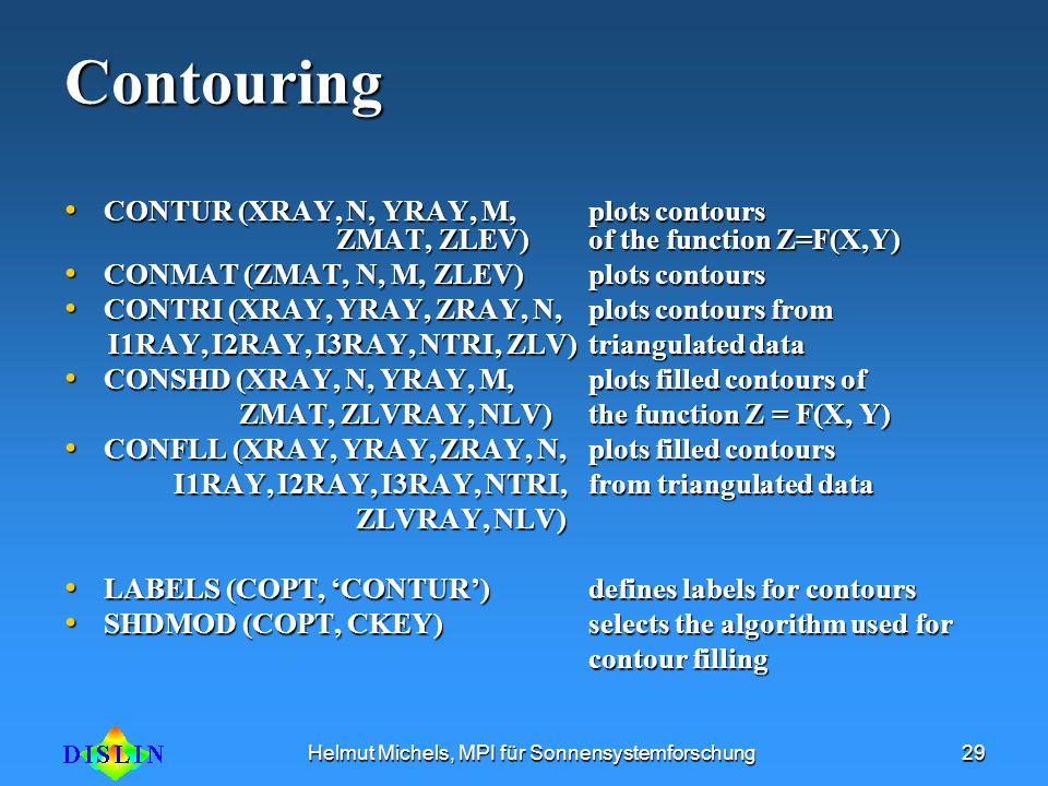 Helmut Michels, MPI für Sonnensystemforschung29Contouring CONTUR (XRAY, N, YRAY, M, plots contours ZMAT, ZLEV)of the function Z=F(X,Y) CONTUR (XRAY, N