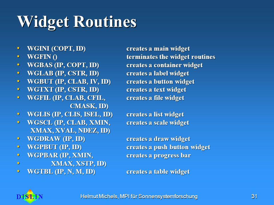 Helmut Michels, MPI für Sonnensystemforschung31 Widget Routines WGINI (COPT, ID) creates a main widget WGINI (COPT, ID) creates a main widget WGFIN ()