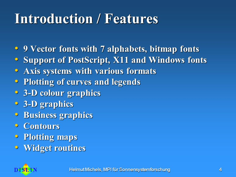 Helmut Michels, MPI für Sonnensystemforschung4 Introduction / Features 9 Vector fonts with 7 alphabets, bitmap fonts 9 Vector fonts with 7 alphabets,