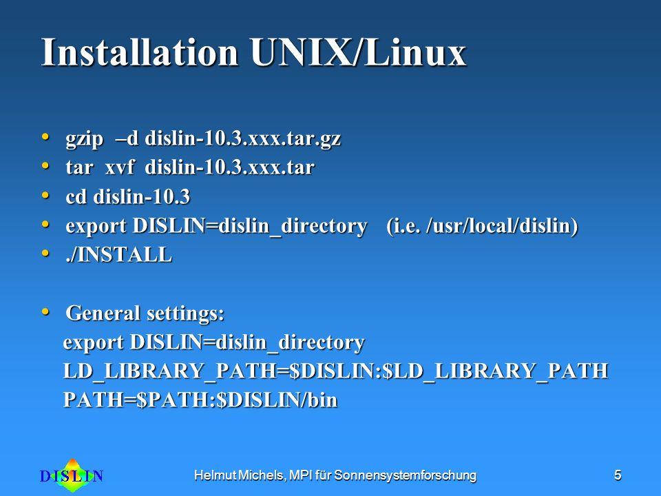Helmut Michels, MPI für Sonnensystemforschung5 Installation UNIX/Linux gzip –d dislin-10.3.xxx.tar.gz gzip –d dislin-10.3.xxx.tar.gz tar xvf dislin-10