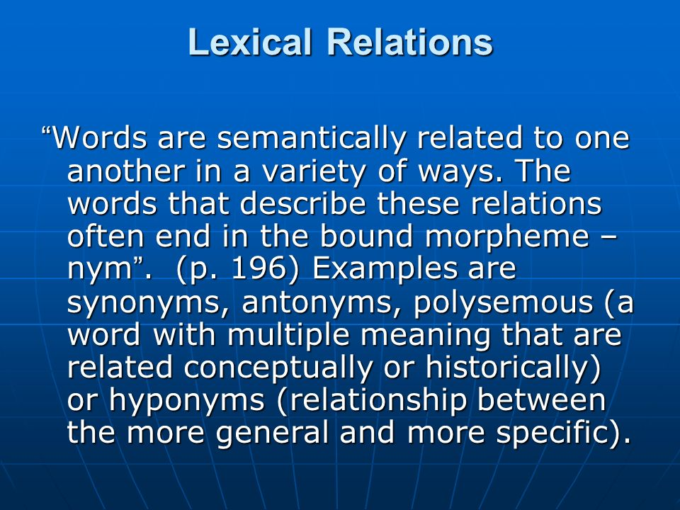 Lexical Relations Words are semantically related to one another in a variety of ways. The words that describe these relations often end in the bound m