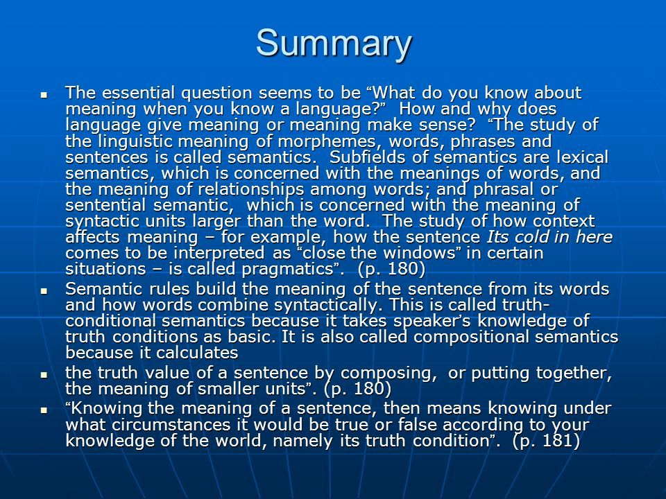 Summary The essential question seems to be What do you know about meaning when you know a language? How and why does language give meaning or meaning