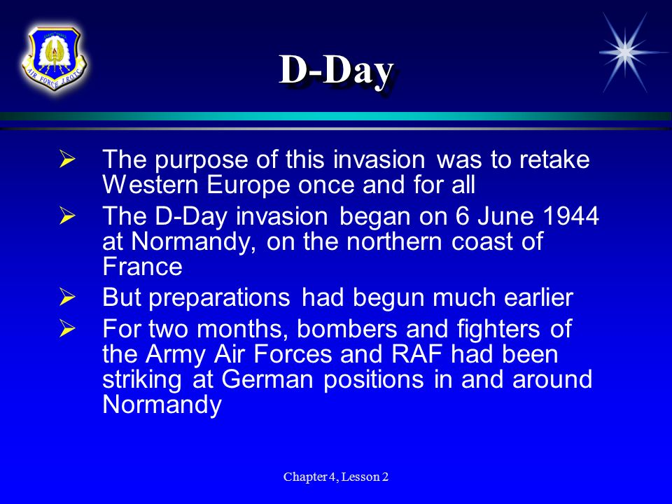 Chapter 4, Lesson 2 D-DayD-Day The purpose of this invasion was to retake Western Europe once and for all The D-Day invasion began on 6 June 1944 at N