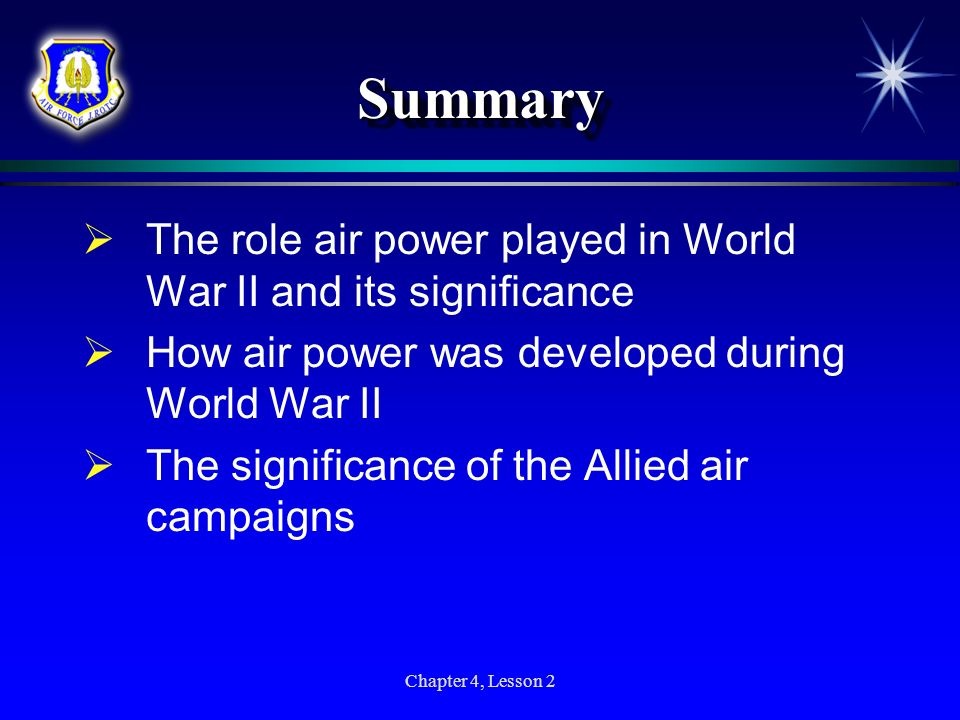 Chapter 4, Lesson 2 SummarySummary The role air power played in World War II and its significance How air power was developed during World War II The