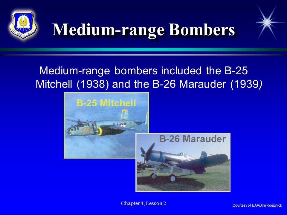 Chapter 4, Lesson 2 Medium-range Bombers Medium-range bombers included the B-25 Mitchell (1938) and the B-26 Marauder (1939) B-25 Mitchell B-26 Maraud