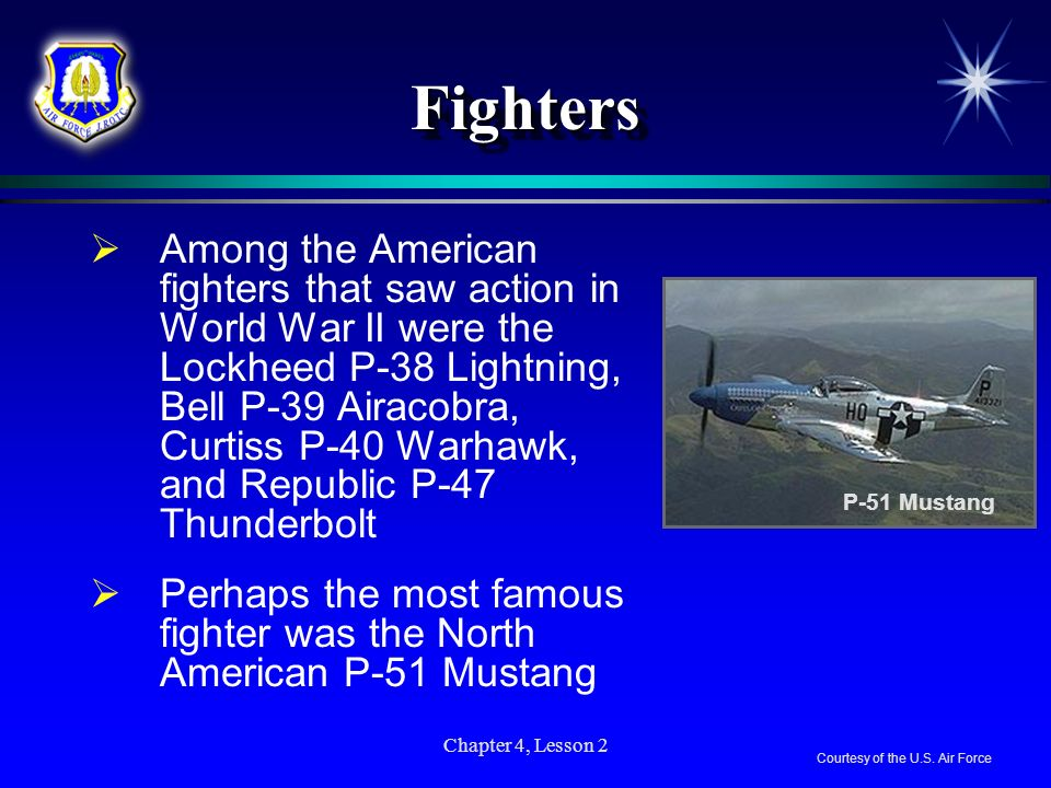 Chapter 4, Lesson 2 FightersFighters Among the American fighters that saw action in World War II were the Lockheed P-38 Lightning, Bell P-39 Airacobra