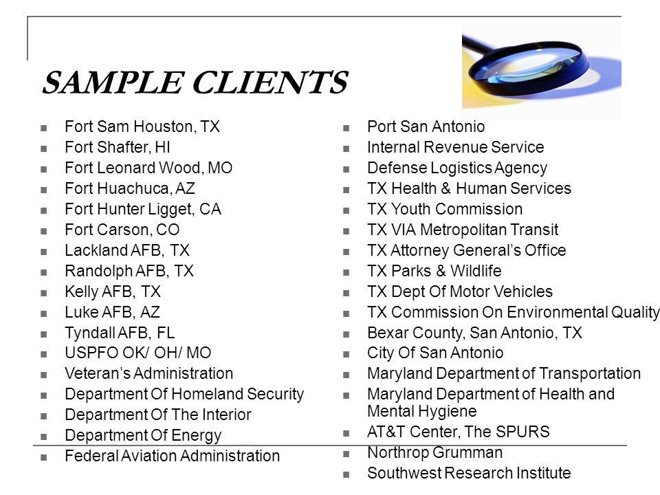 SAMPLE CLIENTS Fort Sam Houston, TX Fort Shafter, HI Fort Leonard Wood, MO Fort Huachuca, AZ Fort Hunter Ligget, CA Fort Carson, CO Lackland AFB, TX R
