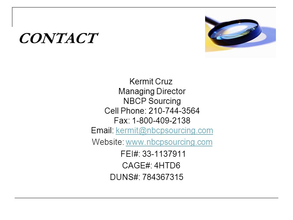 CONTACT Kermit Cruz Managing Director NBCP Sourcing Cell Phone: 210-744-3564 Fax: 1-800-409-2138 Email: kermit@nbcpsourcing.comkermit@nbcpsourcing.com