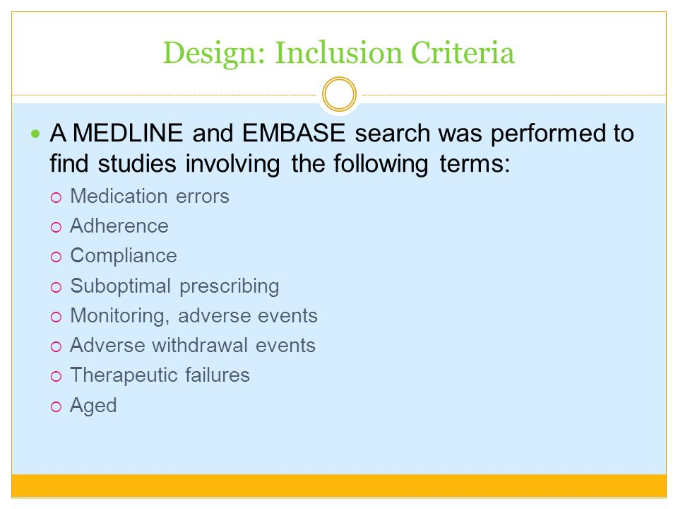 Design: Inclusion Criteria A MEDLINE and EMBASE search was performed to find studies involving the following terms: Medication errors Adherence Compli