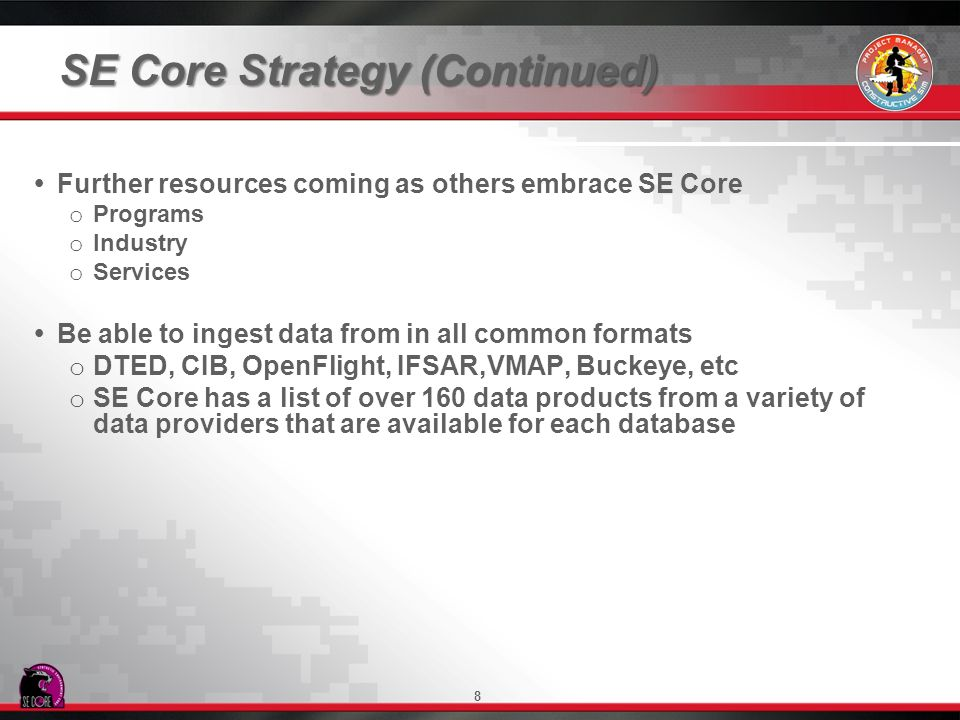 8 SE Core Strategy (Continued) Further resources coming as others embrace SE Core o o Programs o o Industry o o Services Be able to ingest data from i