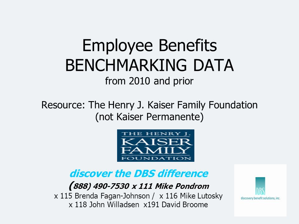 Employee Benefits BENCHMARKING DATA from 2010 and prior Resource: The Henry J. Kaiser Family Foundation (not Kaiser Permanente) discover the DBS diffe