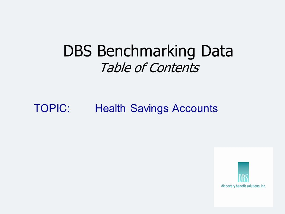 DBS Benchmarking Data Table of Contents TOPIC: Health Savings Accounts