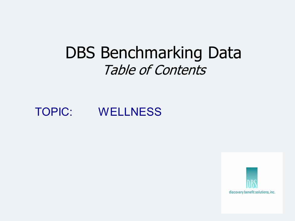 DBS Benchmarking Data Table of Contents TOPIC: WELLNESS
