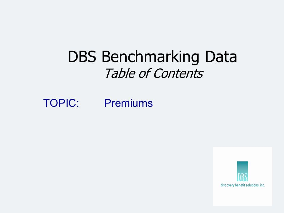 DBS Benchmarking Data Table of Contents TOPIC: Premiums
