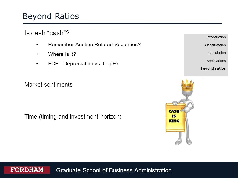 Graduate School of Business Administration FORDHAM Introduction Classification Calculation Applications Beyond ratios Beyond Ratios Is cash cash? Reme