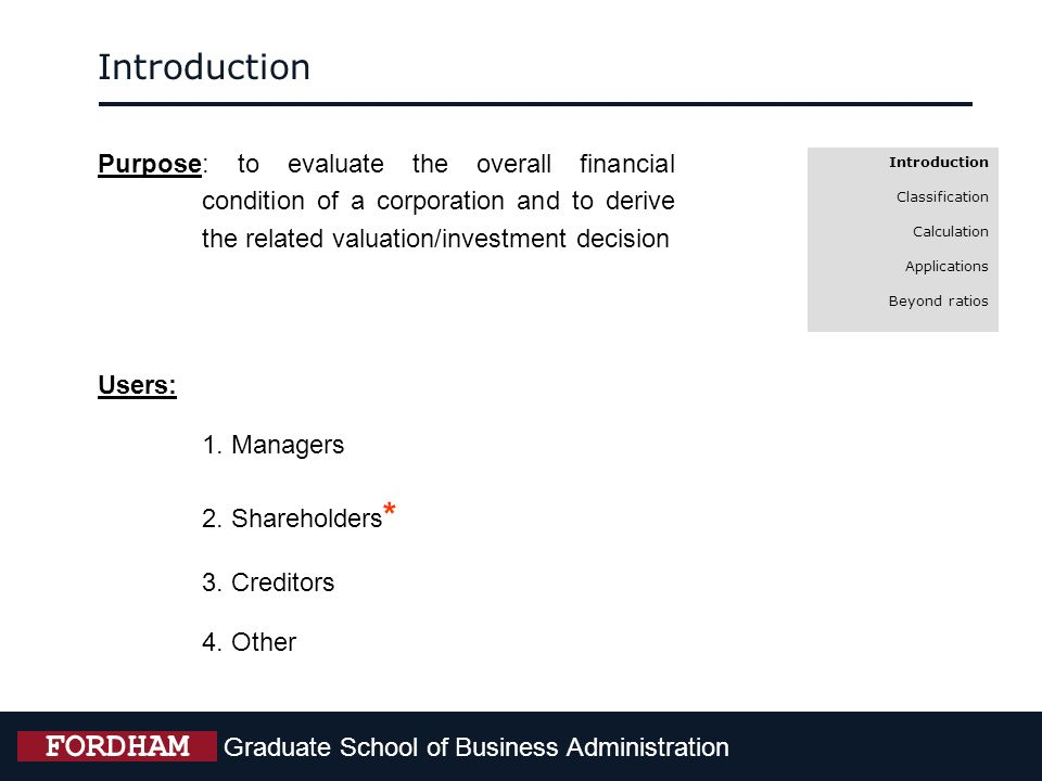 Graduate School of Business Administration FORDHAM Introduction Classification Calculation Applications Beyond ratios Applications Using medians and means, you can visually make the point of where a company is in terms of operating margins or valuation by making a comparison to the comparable groups median or mean.