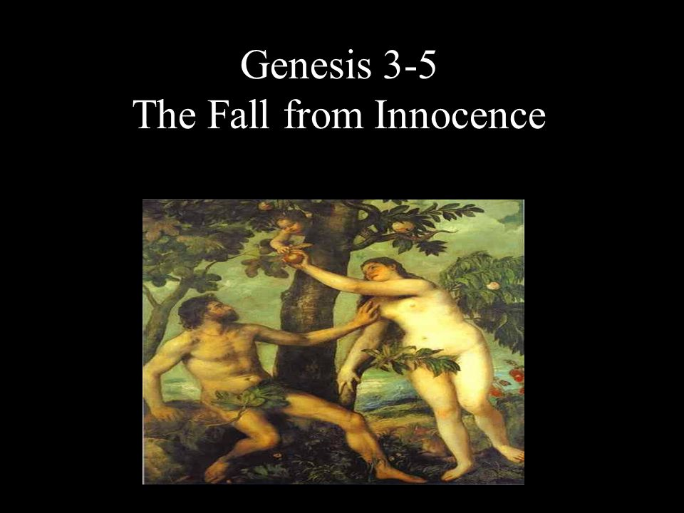Genesis 3-5 The Fall from Innocence