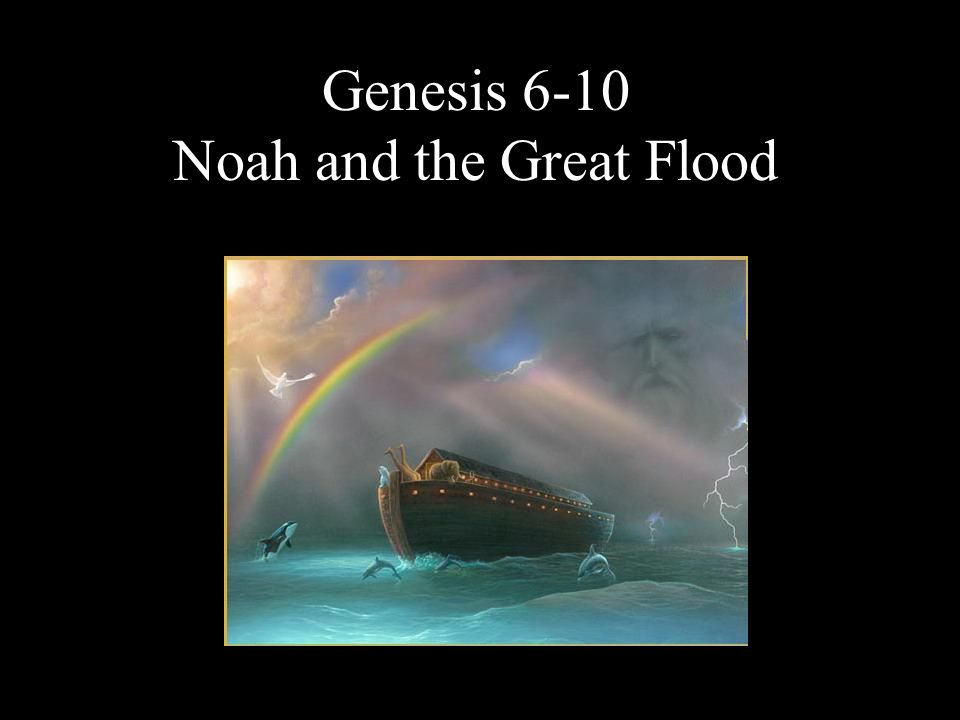 Genesis 6-10 Noah and the Great Flood