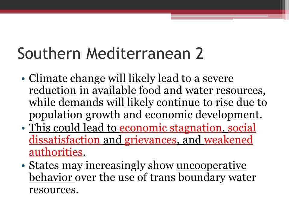 Southern Mediterranean 2 Climate change will likely lead to a severe reduction in available food and water resources, while demands will likely contin