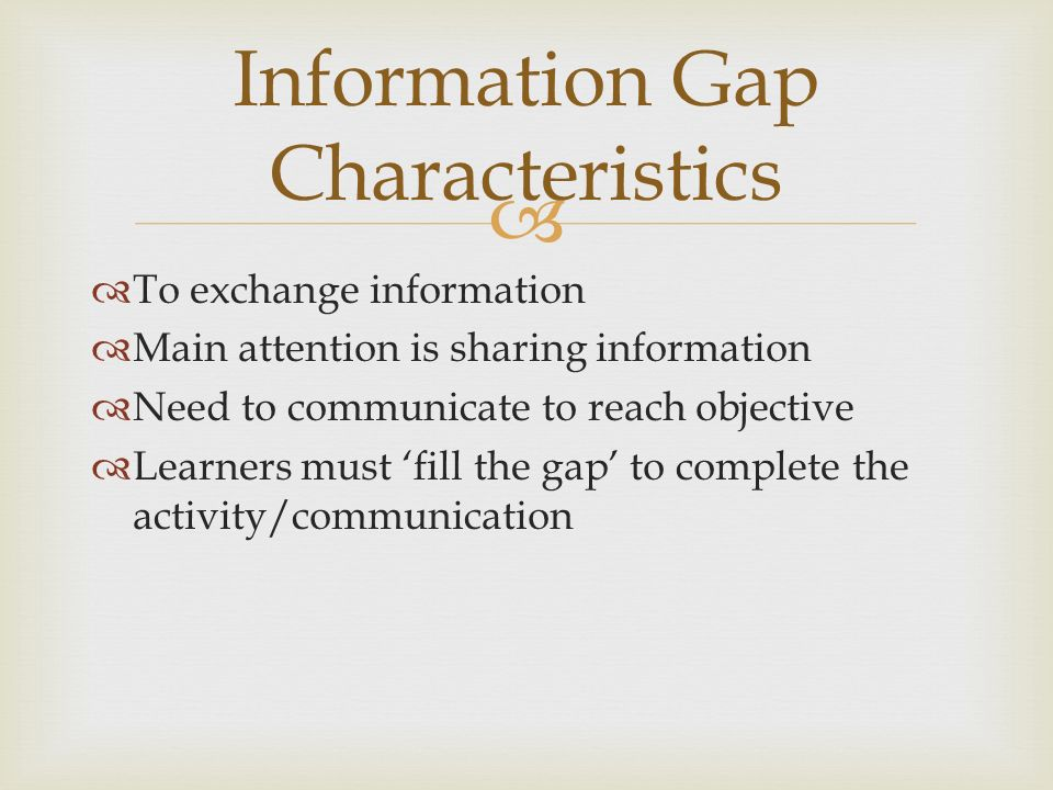 To exchange information Main attention is sharing information Need to communicate to reach objective Learners must fill the gap to complete the activi