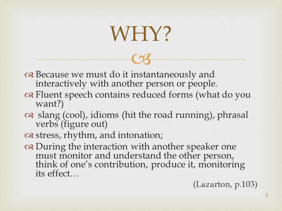 Because we must do it instantaneously and interactively with another person or people. Fluent speech contains reduced forms (what do you want?) slang