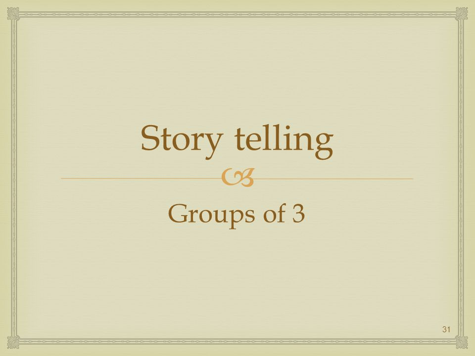 Story telling Groups of 3 31