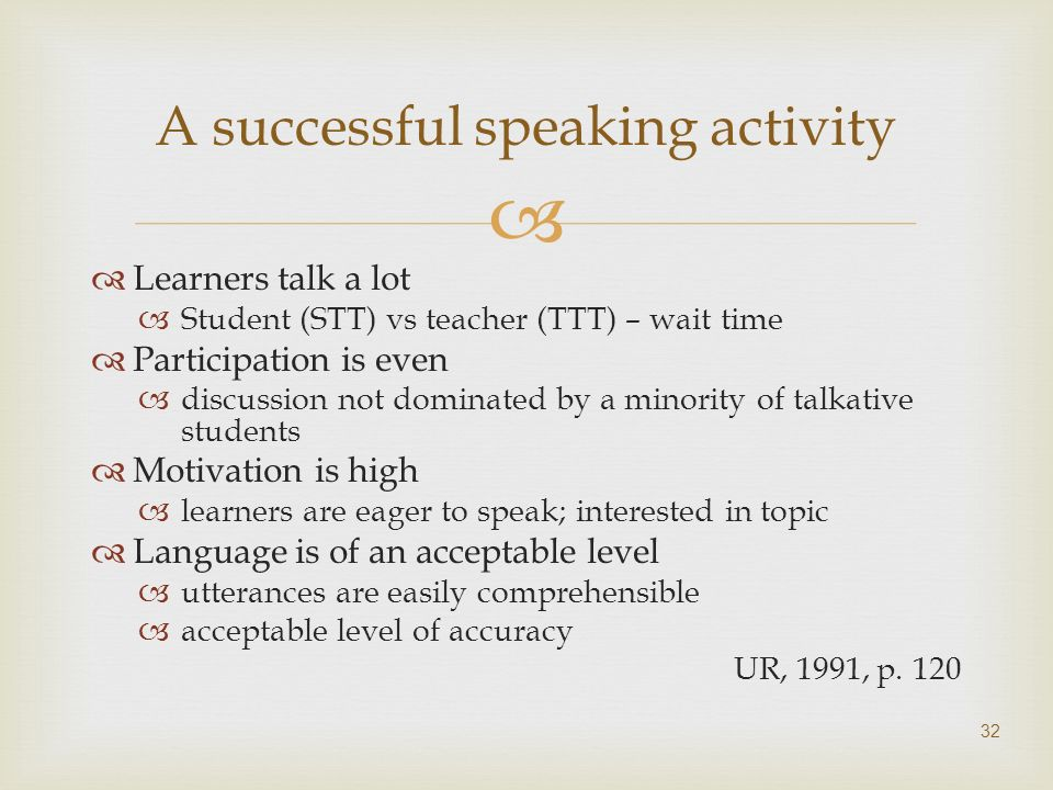 Learners talk a lot Student (STT) vs teacher (TTT) – wait time Participation is even discussion not dominated by a minority of talkative students Moti