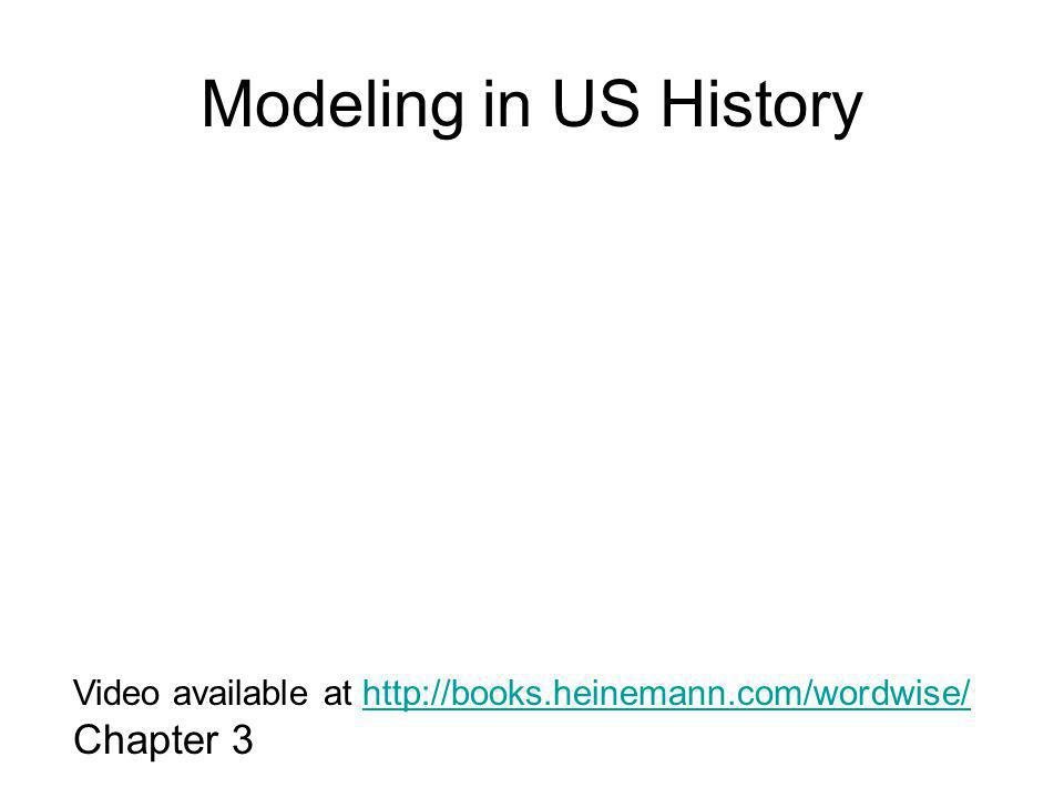 Modeling in US History Video available at http://books.heinemann.com/wordwise/http://books.heinemann.com/wordwise/ Chapter 3