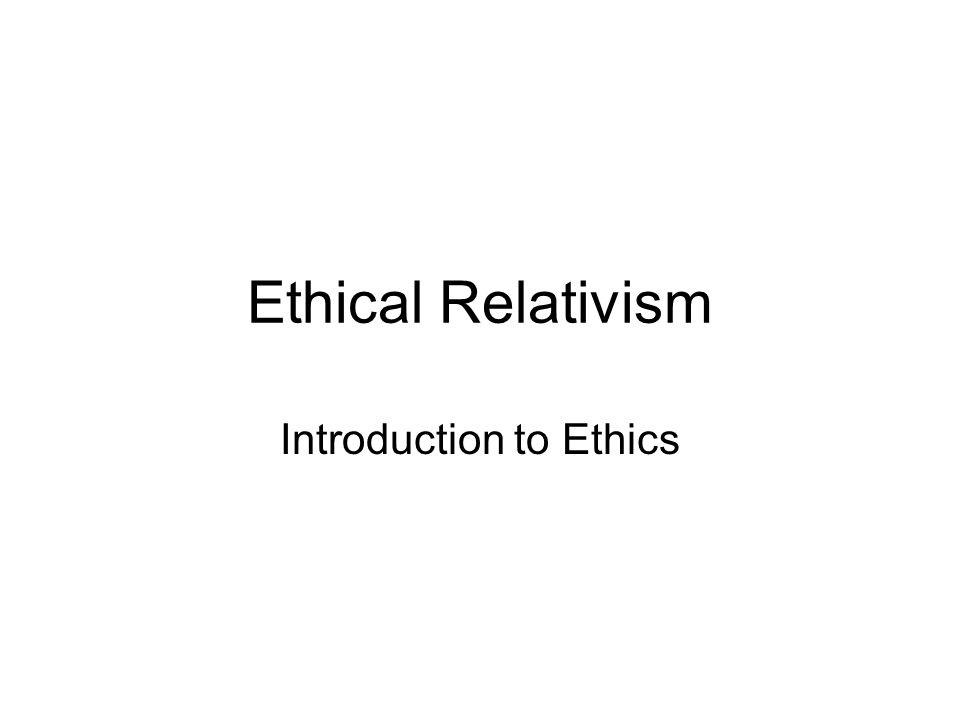 Ethical Relativism Introduction to Ethics