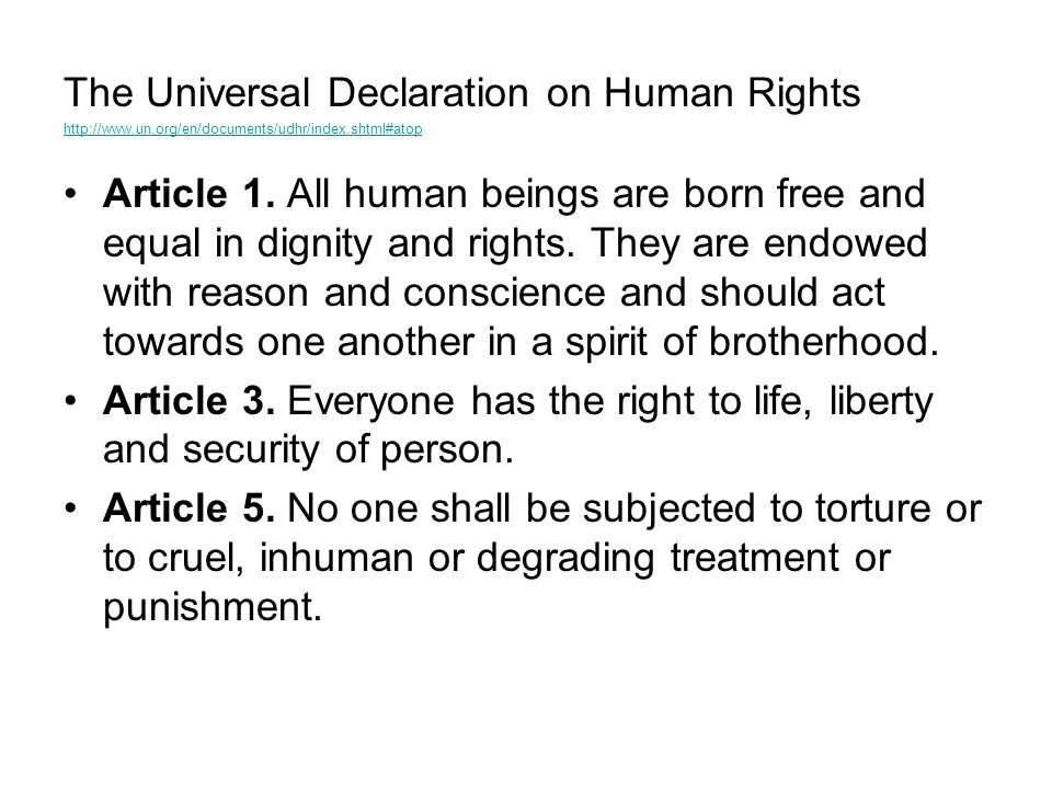 The Universal Declaration on Human Rights http://www.un.org/en/documents/udhr/index.shtml#atop Article 1. All human beings are born free and equal in