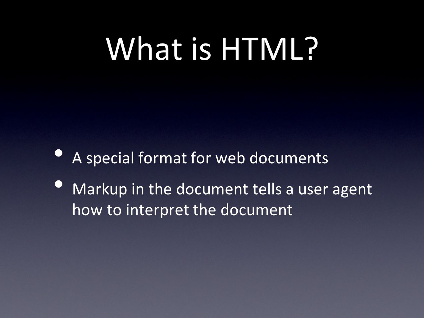 What is HTML? A special format for web documents Markup in the document tells a user agent how to interpret the document