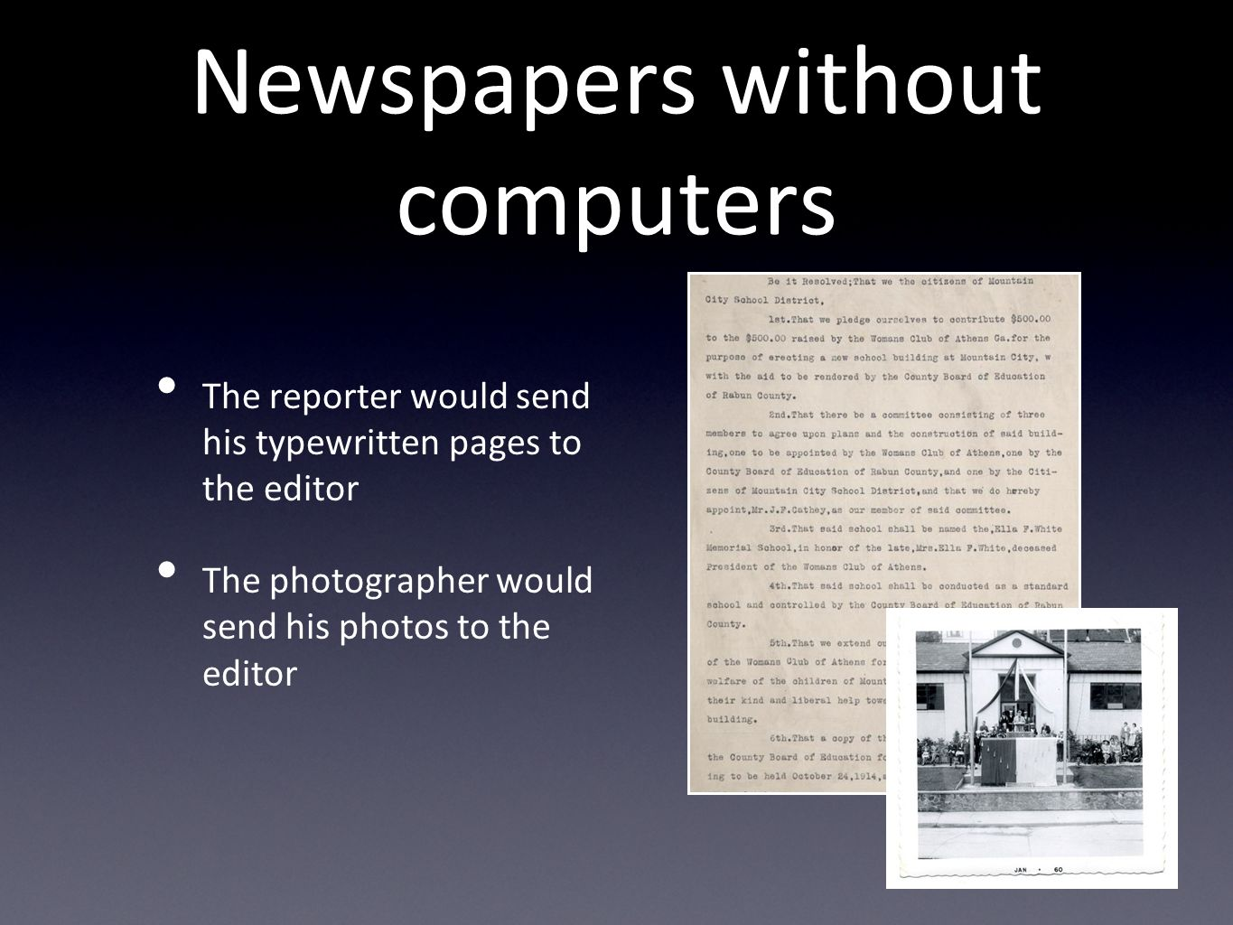 Newspapers without computers The reporter would send his typewritten pages to the editor The photographer would send his photos to the editor