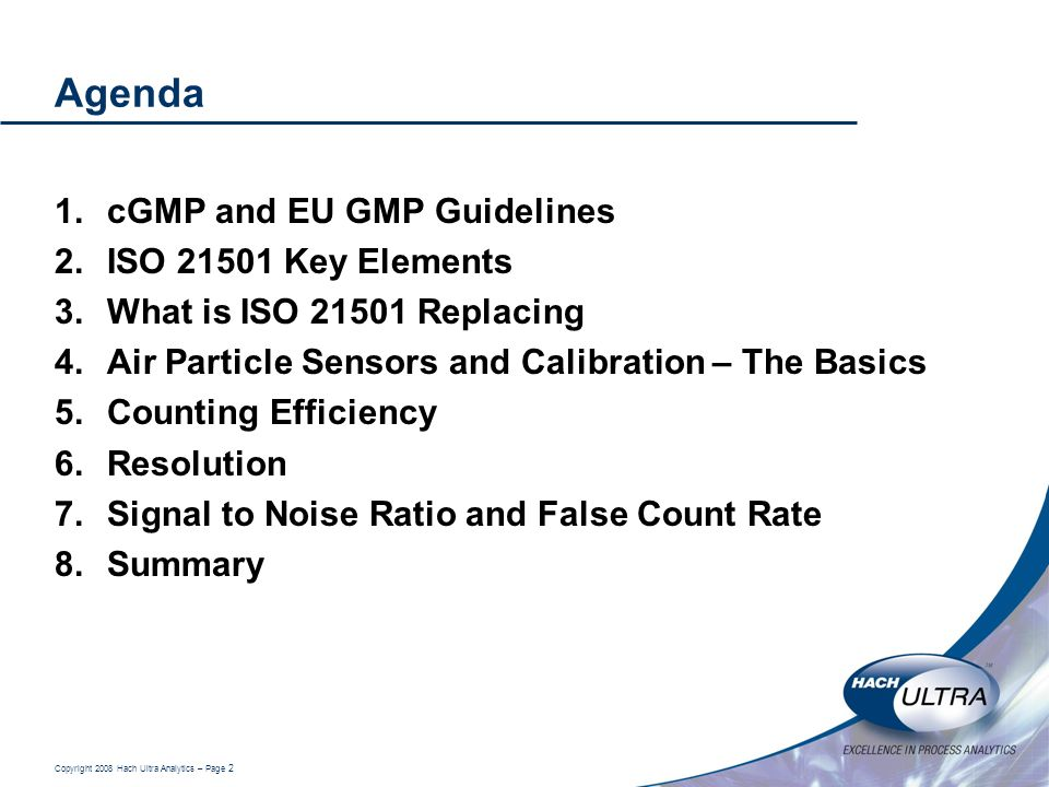 Copyright 2008 Hach Ultra Analytics – Page 2 Agenda 1.cGMP and EU GMP Guidelines 2.ISO 21501 Key Elements 3.What is ISO 21501 Replacing 4.Air Particle