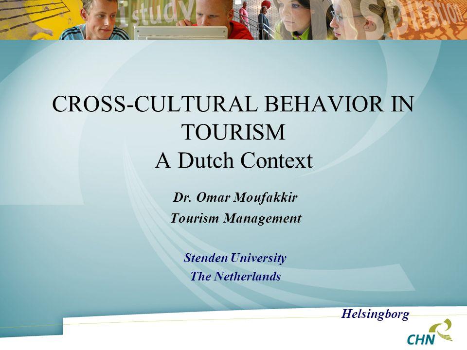 CROSS-CULTURAL BEHAVIOR IN TOURISM A Dutch Context Dr. Omar Moufakkir Tourism Management Stenden University The Netherlands Helsingborg