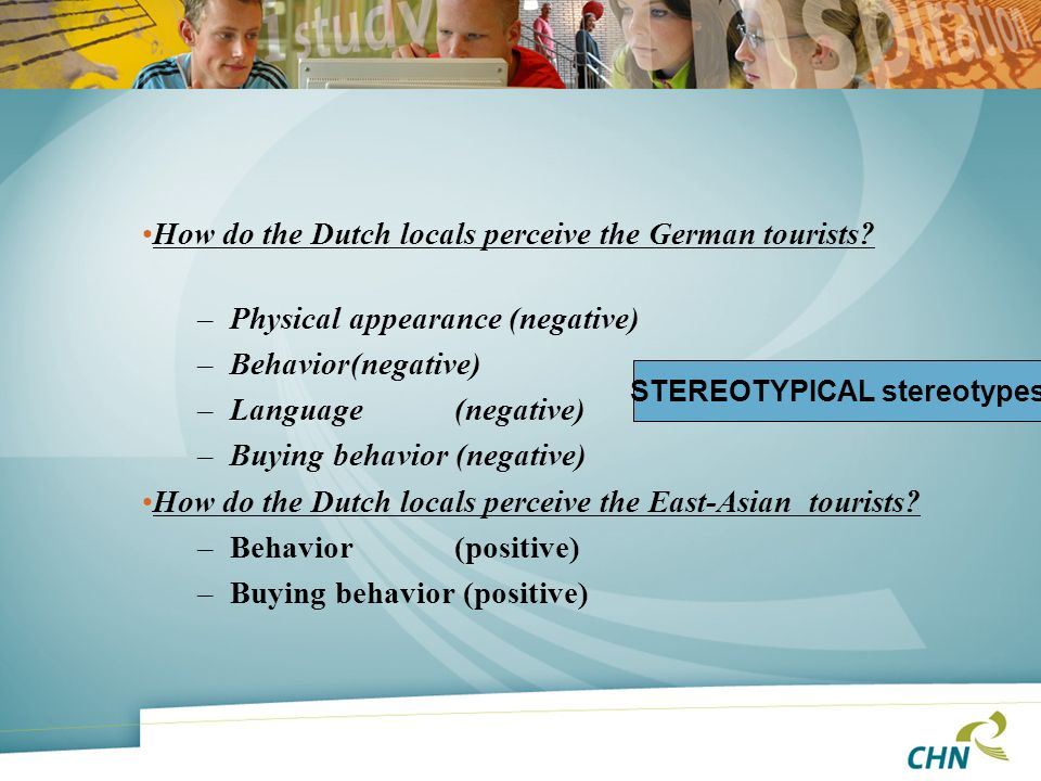 How do the Dutch locals perceive the German tourists? –Physical appearance (negative) –Behavior(negative) –Language(negative) –Buying behavior (negati