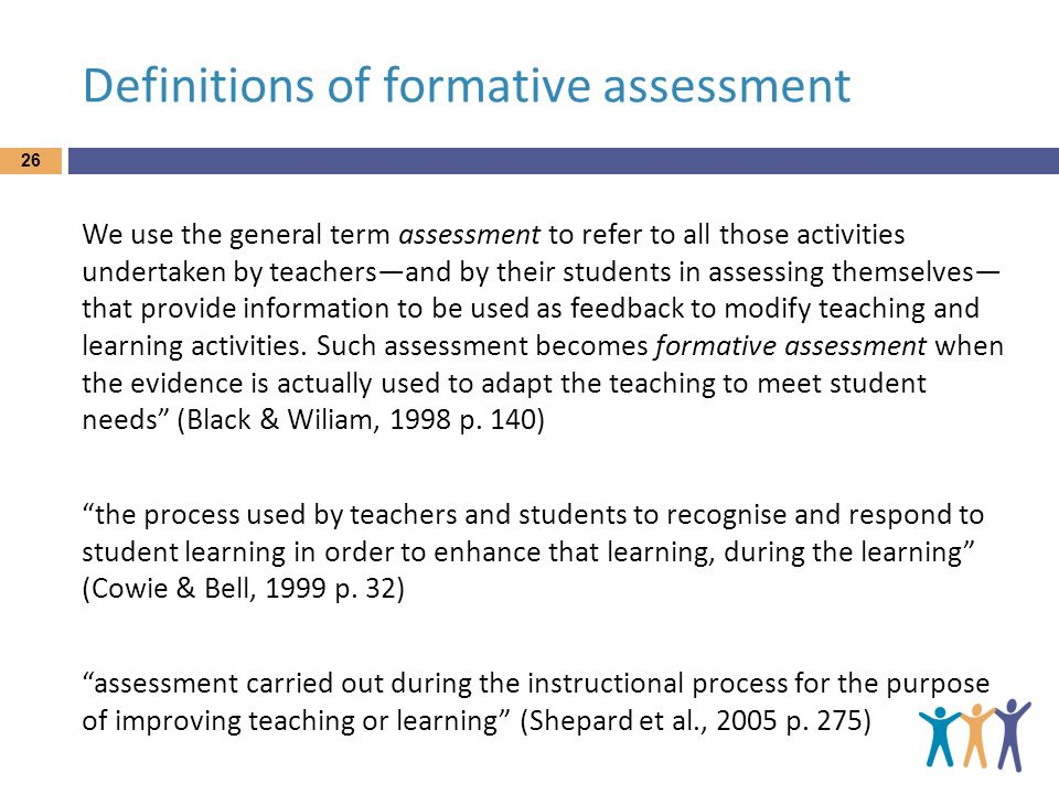 Definitions of formative assessment We use the general term assessment to refer to all those activities undertaken by teachersand by their students in