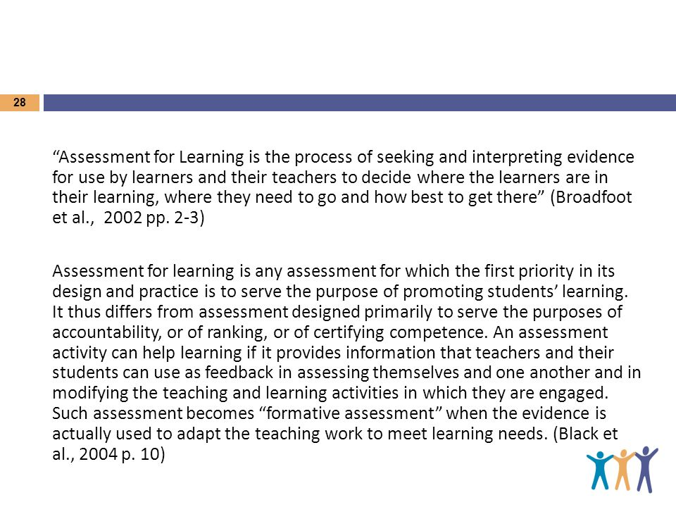 Assessment for Learning is the process of seeking and interpreting evidence for use by learners and their teachers to decide where the learners are in