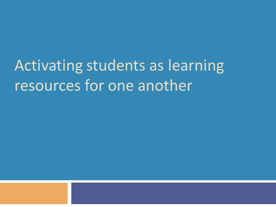 Activating students as learning resources for one another