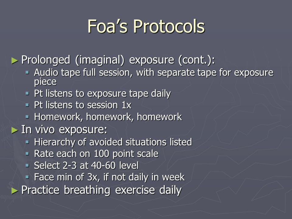 Foas Protocols Prolonged (imaginal) exposure (cont.): Prolonged (imaginal) exposure (cont.): Audio tape full session, with separate tape for exposure