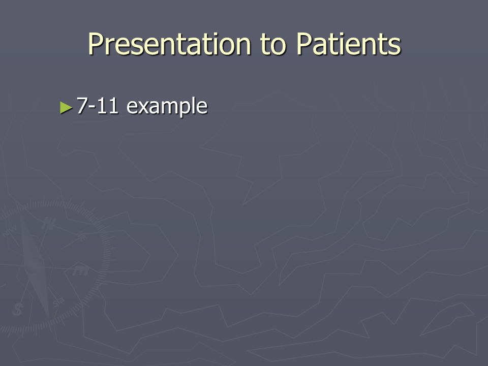 Presentation to Patients 7-11 example 7-11 example