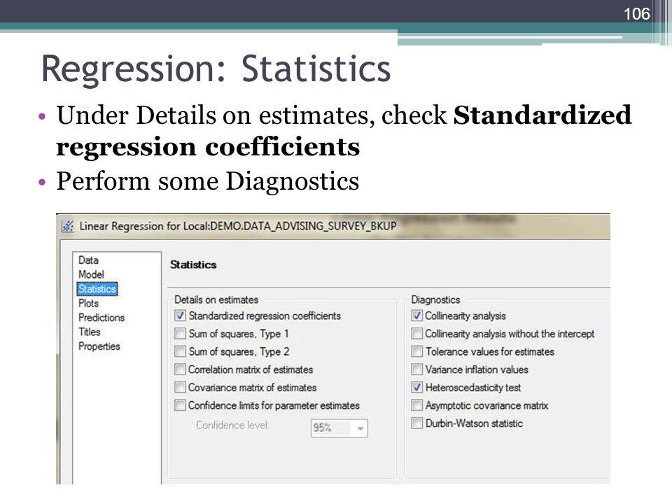 Regression: Statistics Under Details on estimates, check Standardized regression coefficients Perform some Diagnostics 106