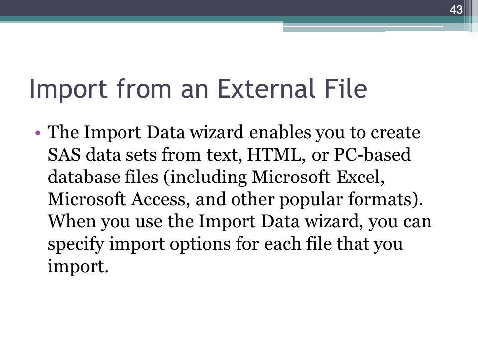 Import from an External File The Import Data wizard enables you to create SAS data sets from text, HTML, or PC-based database files (including Microso